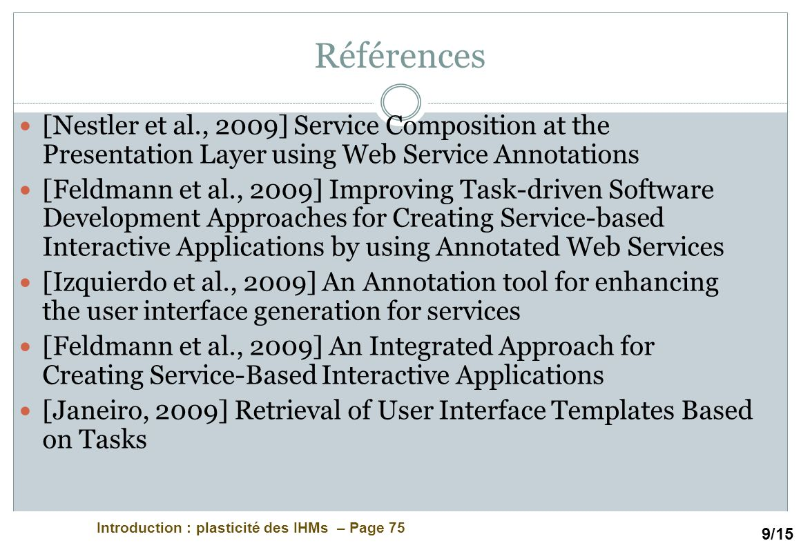 Références [Nestler et al., 2009] Service Composition at the Presentation Layer using Web Service Annotations.